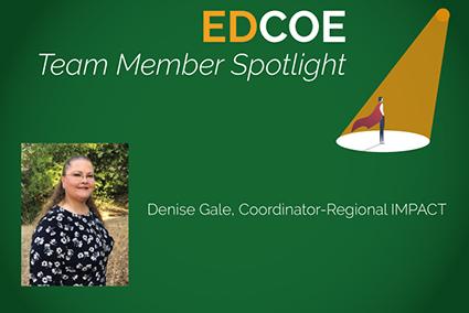 EDCOE Team Member Spotlight, Denise Gale, Coordinator-Regional-IMPACT