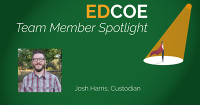 EDCOE Team Member Spotlight graphic with image of Josh Harris, Custodian