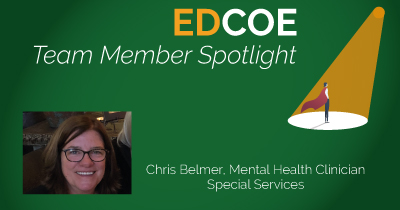 EDCOE Team Member Spotlight, Chris Belmer, Mental Helath Clinician, Special Services