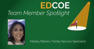 EDCOE Team Member Spotlight, Marley Ribeiro, Family Service Specialist
