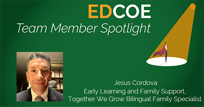 EDCOE Team Member Spotlight, Early Learning and Family Support, Together We Grow Bilingual Family Specialist